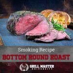 Smoked Bottom Round Roast Recipe